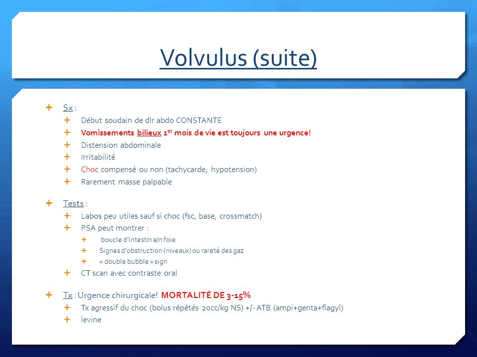 Volvulus (suite) Sx : Tests :