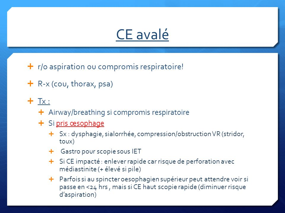 CE avalé r/o aspiration ou compromis respiratoire!