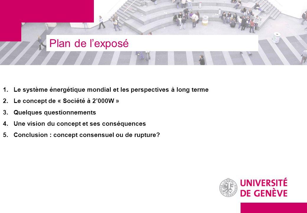Plan de l'exposé Le système énergétique mondial et les perspectives à long terme. Le concept de « Société à 2'000W »