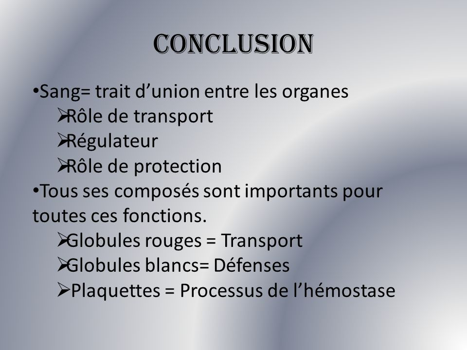 CONCLUSION Sang= trait d'union entre les organes Rôle de transport