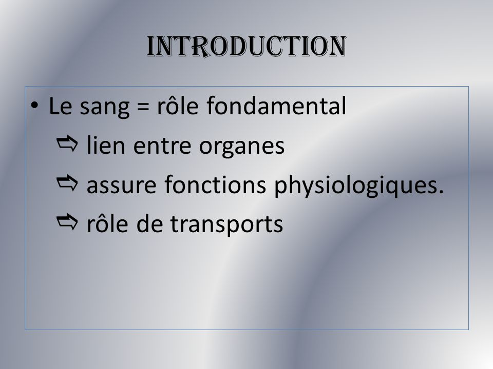 INTRODUCTION Le sang = rôle fondamental e lien entre organes