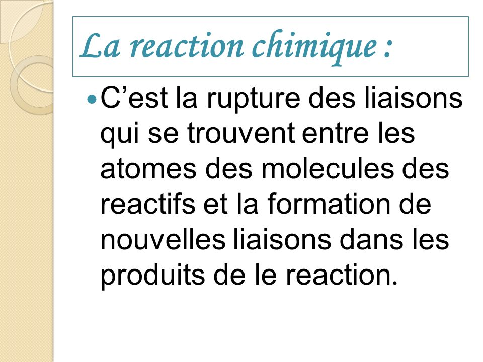 La reaction chimique :