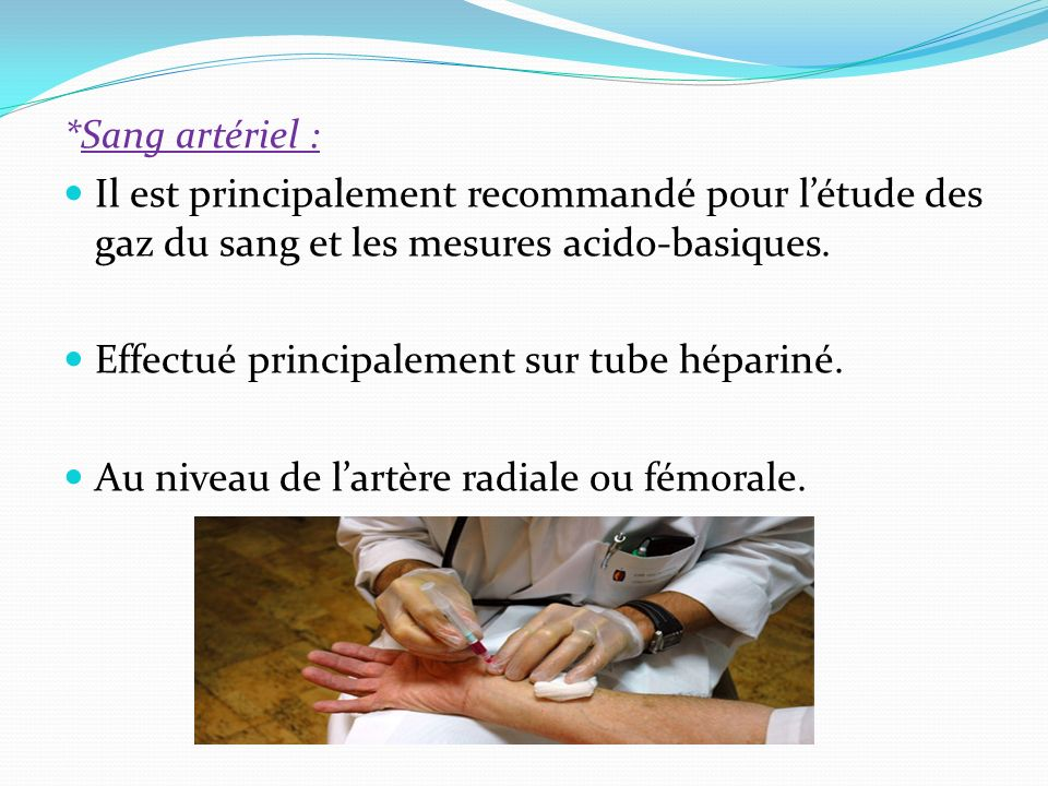 *Sang artériel : Il est principalement recommandé pour l'étude des gaz du sang et les mesures acido-basiques.