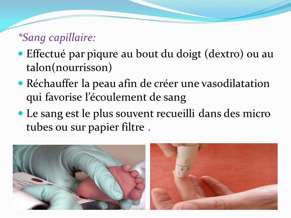 *Sang capillaire: Effectué par piqure au bout du doigt (dextro) ou au talon(nourrisson)