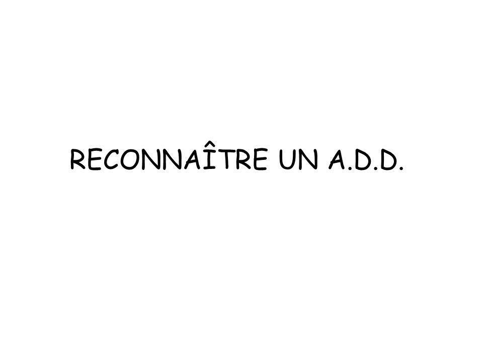 RECONNAÎTRE UN A.D.D.