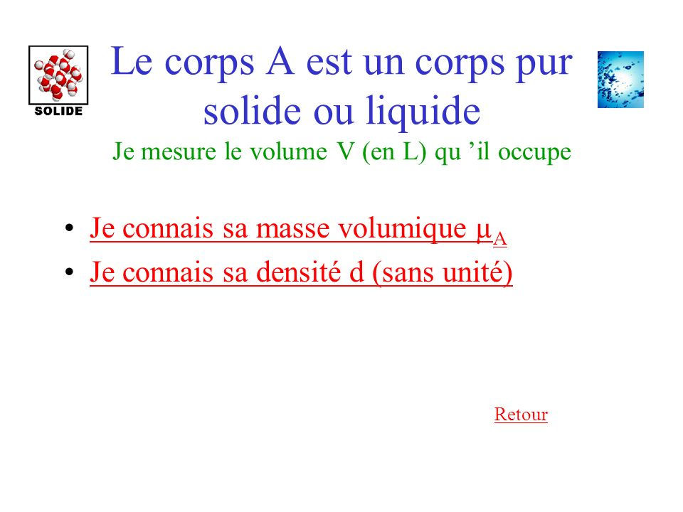 Le corps A est un corps pur solide ou liquide Je mesure le volume V (en L) qu 'il occupe