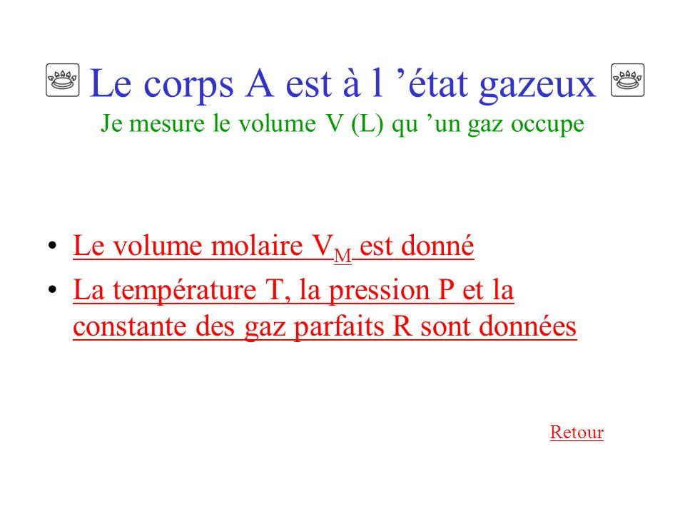 Le corps A est à l 'état gazeux Je mesure le volume V (L) qu 'un gaz occupe