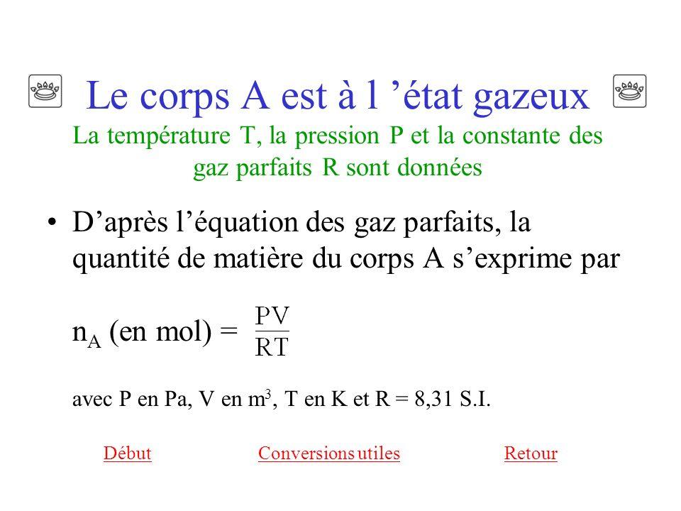 Le corps A est à l 'état gazeux La température T, la pression P et la constante des gaz parfaits R sont données