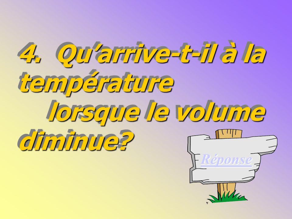 4. Qu'arrive-t-il à la température lorsque le volume diminue