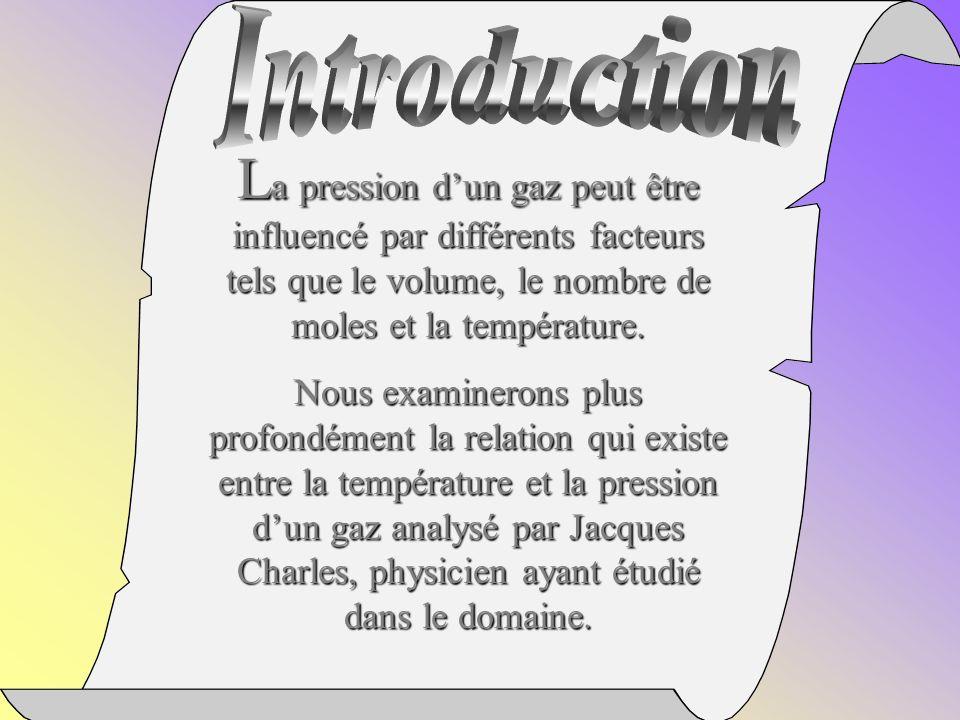 Introduction La pression d'un gaz peut être influencé par différents facteurs tels que le volume, le nombre de moles et la température.