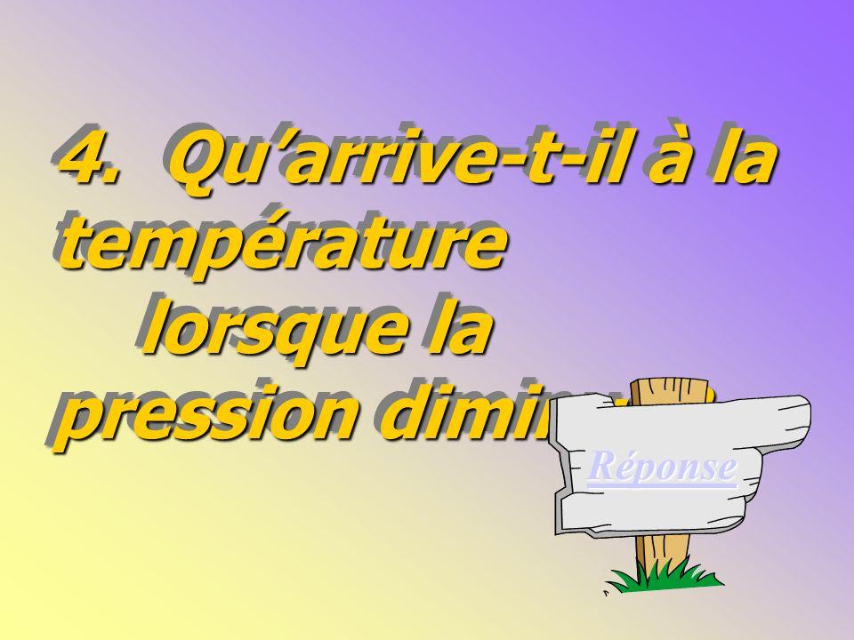 4. Qu'arrive-t-il à la température lorsque la pression diminue