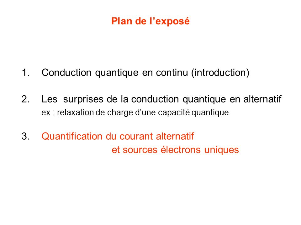 Plan de l'exposé Conduction quantique en continu (introduction) Les surprises de la conduction quantique en alternatif.