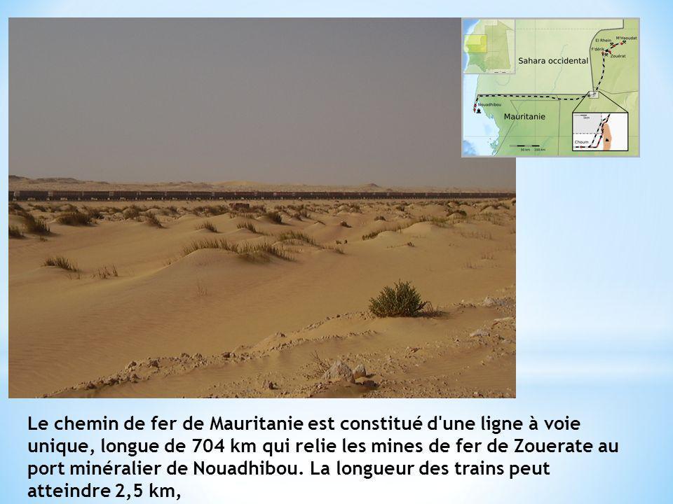 Le chemin de fer de Mauritanie est constitué d une ligne à voie unique, longue de 704 km qui relie les mines de fer de Zouerate au port minéralier de Nouadhibou.