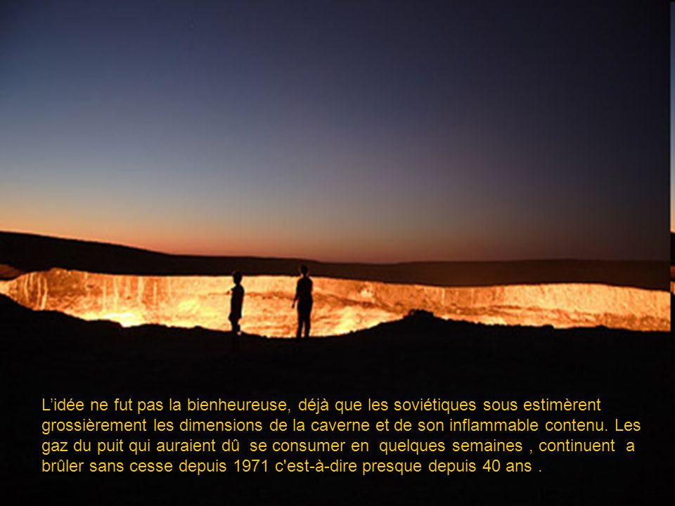 L'idée ne fut pas la bienheureuse, déjà que les soviétiques sous estimèrent grossièrement les dimensions de la caverne et de son inflammable contenu.