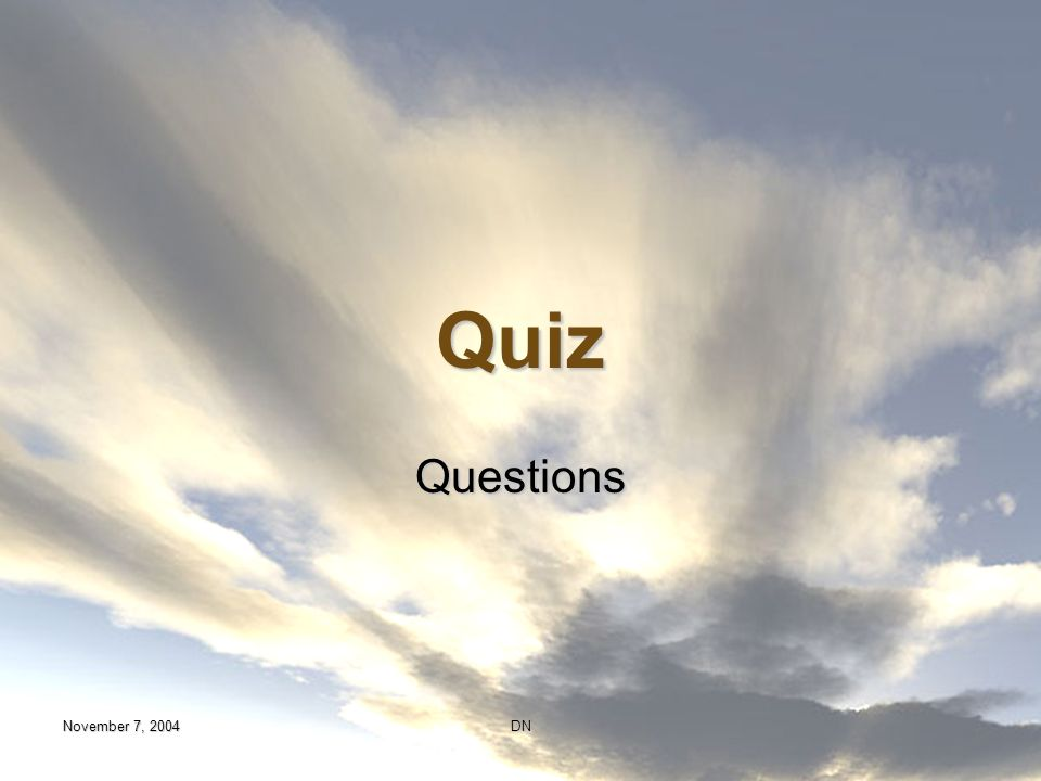 Quiz Questions November 7, 2004 DN