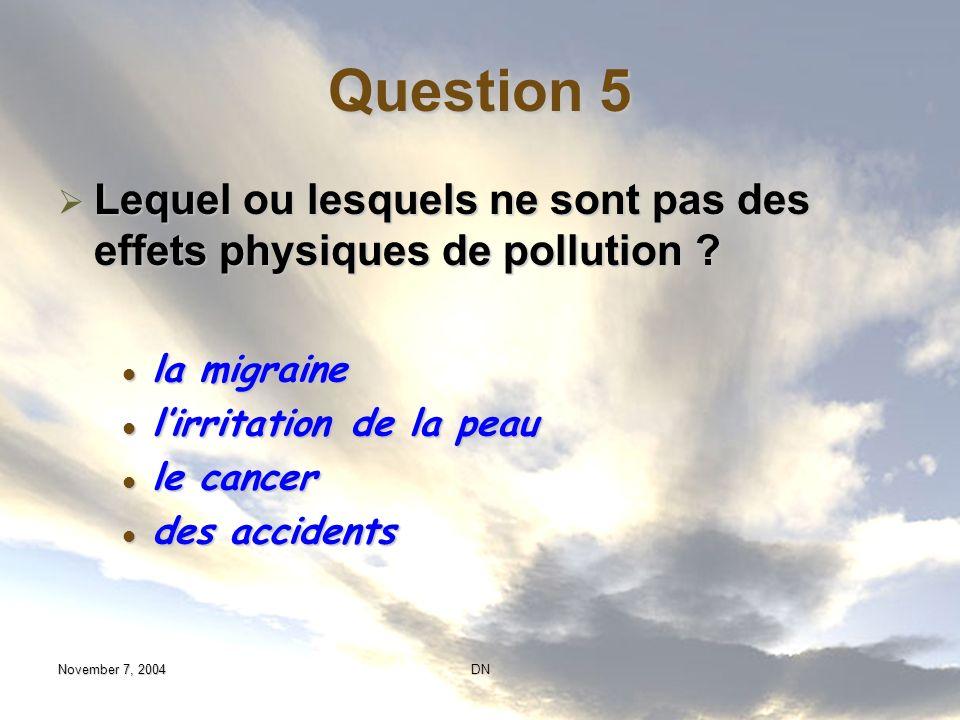 Question 5 Lequel ou lesquels ne sont pas des effets physiques de pollution la migraine. l'irritation de la peau.