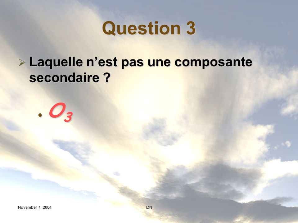 Question 3 Laquelle n'est pas une composante secondaire O3