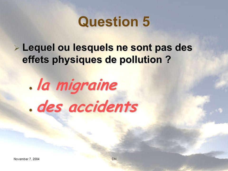 Question 5 Lequel ou lesquels ne sont pas des effets physiques de pollution la migraine. des accidents.