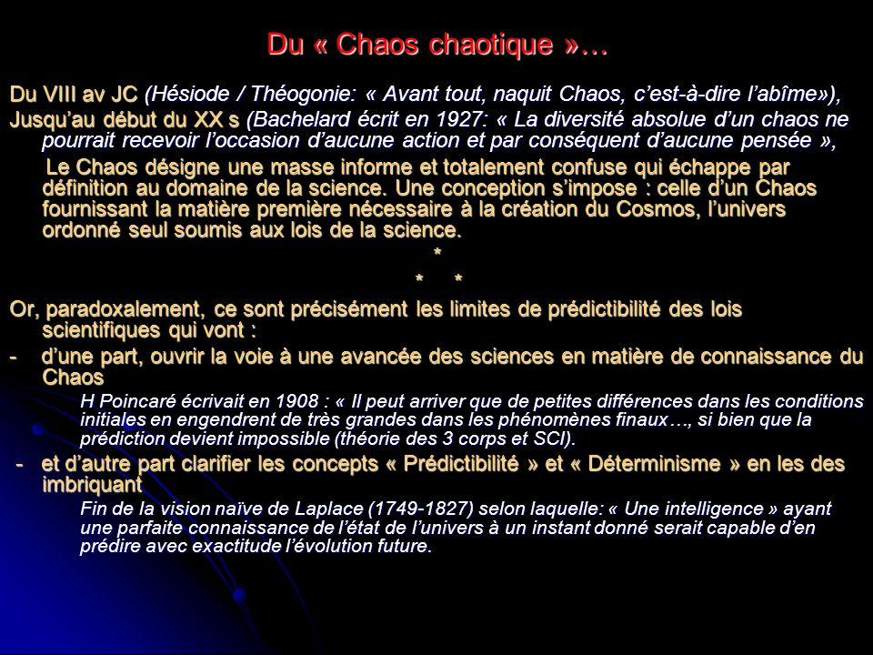 Du « Chaos chaotique »… Du VIII av JC (Hésiode / Théogonie: « Avant tout, naquit Chaos, c'est-à-dire l'abîme»),
