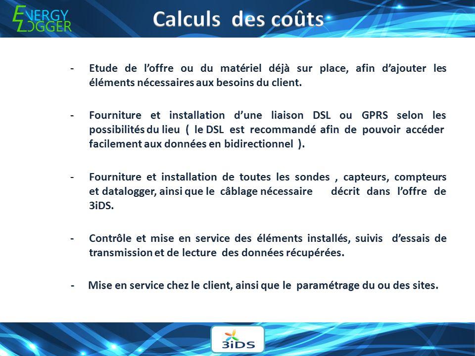 Calculs des coûts - Etude de l'offre ou du matériel déjà sur place, afin d'ajouter les éléments nécessaires aux besoins du client.
