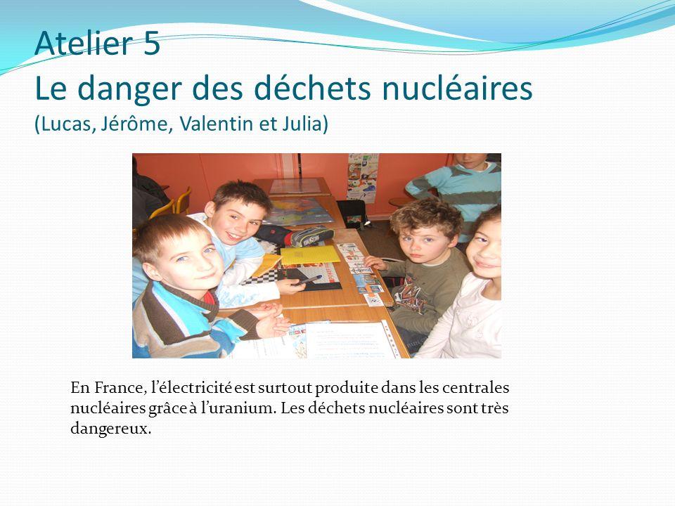 Atelier 5 Le danger des déchets nucléaires (Lucas, Jérôme, Valentin et Julia)