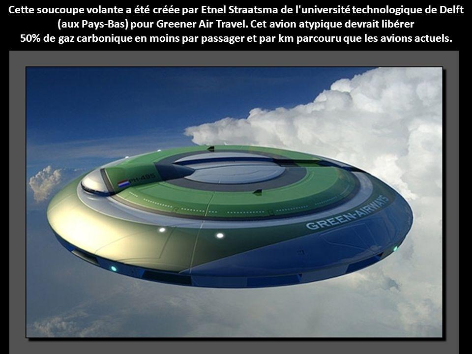 Cette soucoupe volante a été créée par Etnel Straatsma de l université technologique de Delft (aux Pays-Bas) pour Greener Air Travel. Cet avion atypique devrait libérer