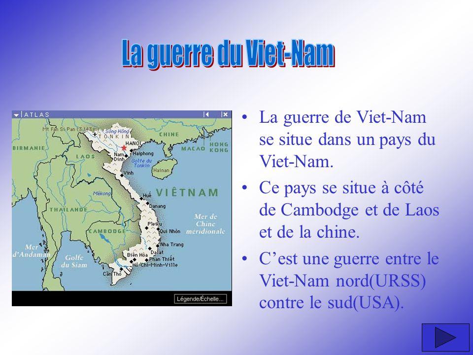 La guerre du Viet-Nam La guerre de Viet-Nam se situe dans un pays du Viet-Nam. Ce pays se situe à côté de Cambodge et de Laos et de la chine.