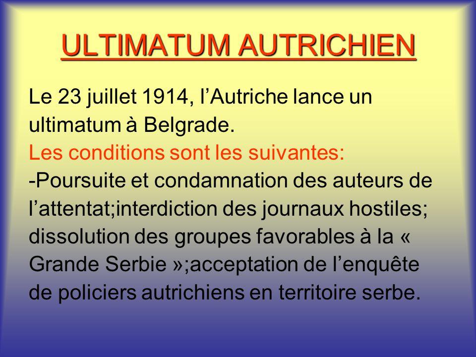 ULTIMATUM AUTRICHIEN Le 23 juillet 1914, l'Autriche lance un