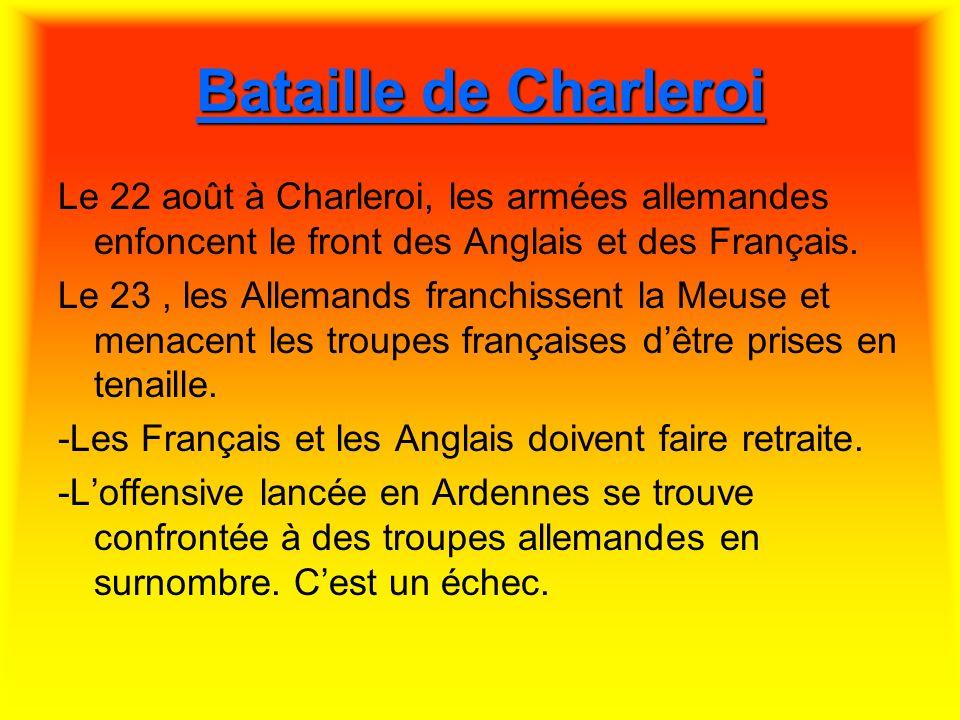 Bataille de Charleroi Le 22 août à Charleroi, les armées allemandes enfoncent le front des Anglais et des Français.