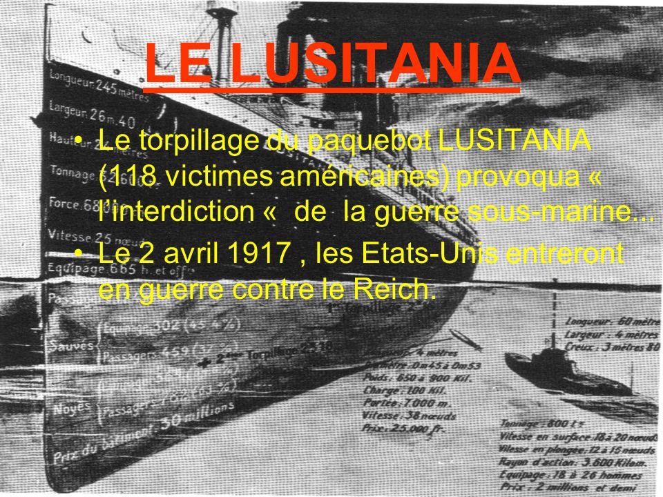 LE LUSITANIA Le torpillage du paquebot LUSITANIA (118 victimes américaines) provoqua « l'interdiction « de la guerre sous-marine...