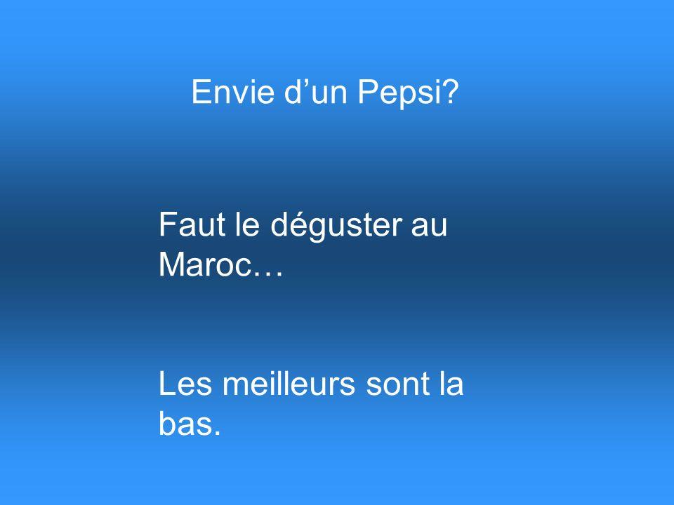 Envie d'un Pepsi Faut le déguster au Maroc… Les meilleurs sont la bas.