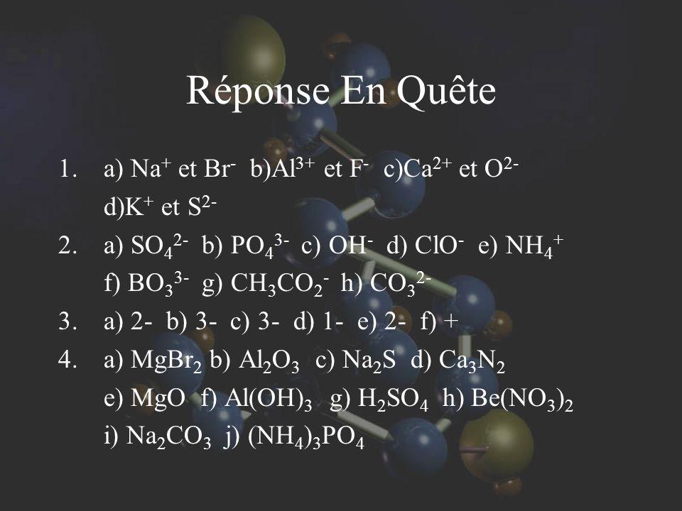 Réponse En Quête a) Na+ et Br- b)Al3+ et F- c)Ca2+ et O2- d)K+ et S2-