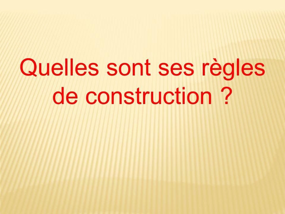Quelles sont ses règles de construction
