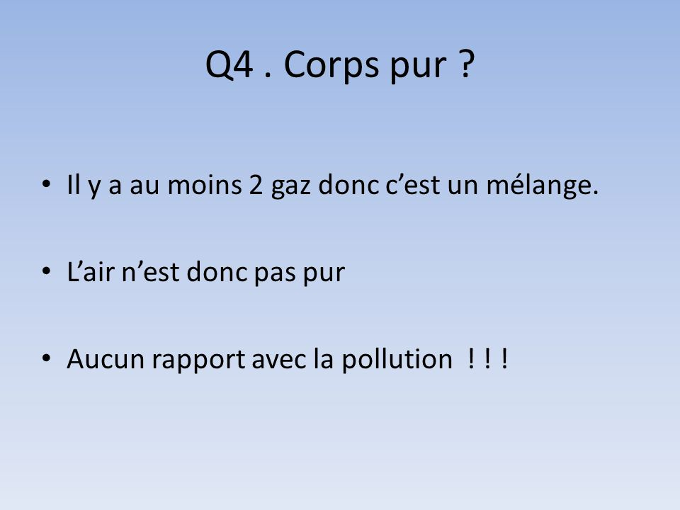 Q4 . Corps pur Il y a au moins 2 gaz donc c'est un mélange.