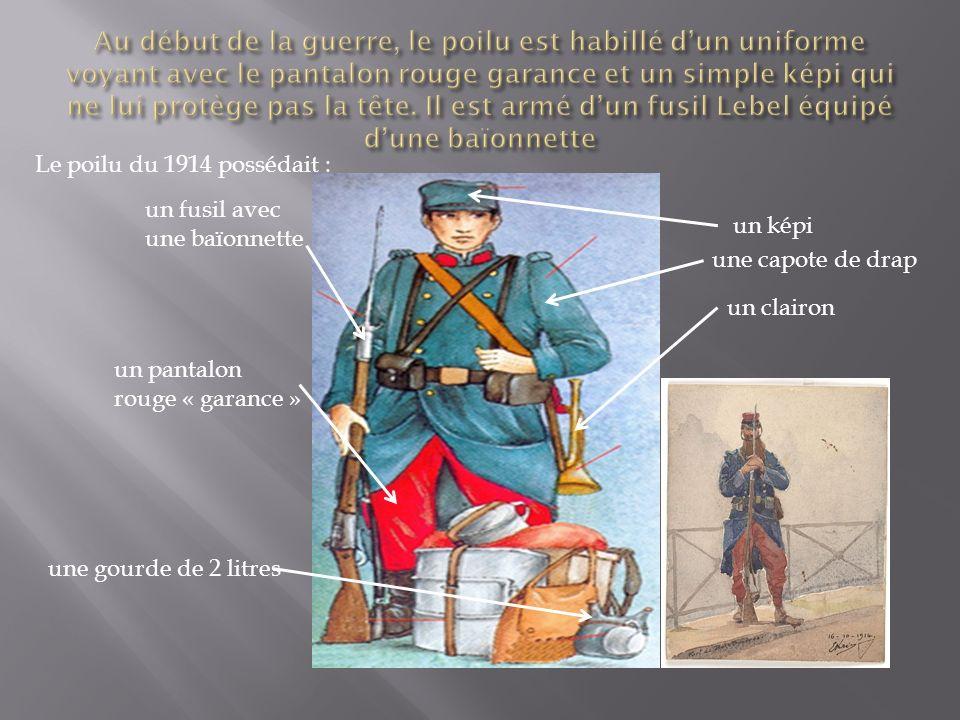 Au début de la guerre, le poilu est habillé d'un uniforme voyant avec le pantalon rouge garance et un simple képi qui ne lui protège pas la tête. Il est armé d'un fusil Lebel équipé d'une baïonnette