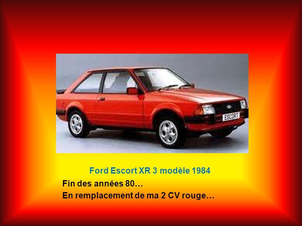 Ford Escort XR 3 modèle 1984 Fin des années 80… En remplacement de ma 2 CV rouge…