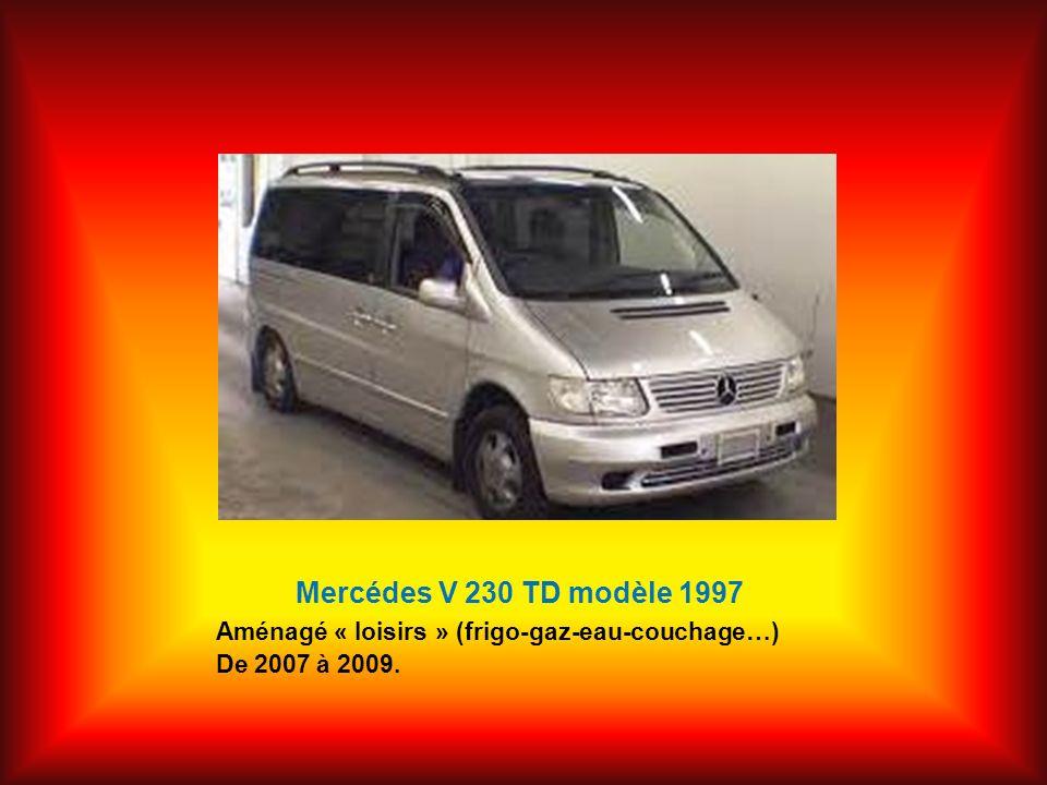 Mercédes V 230 TD modèle 1997 Aménagé « loisirs » (frigo-gaz-eau-couchage…) De 2007 à 2009.