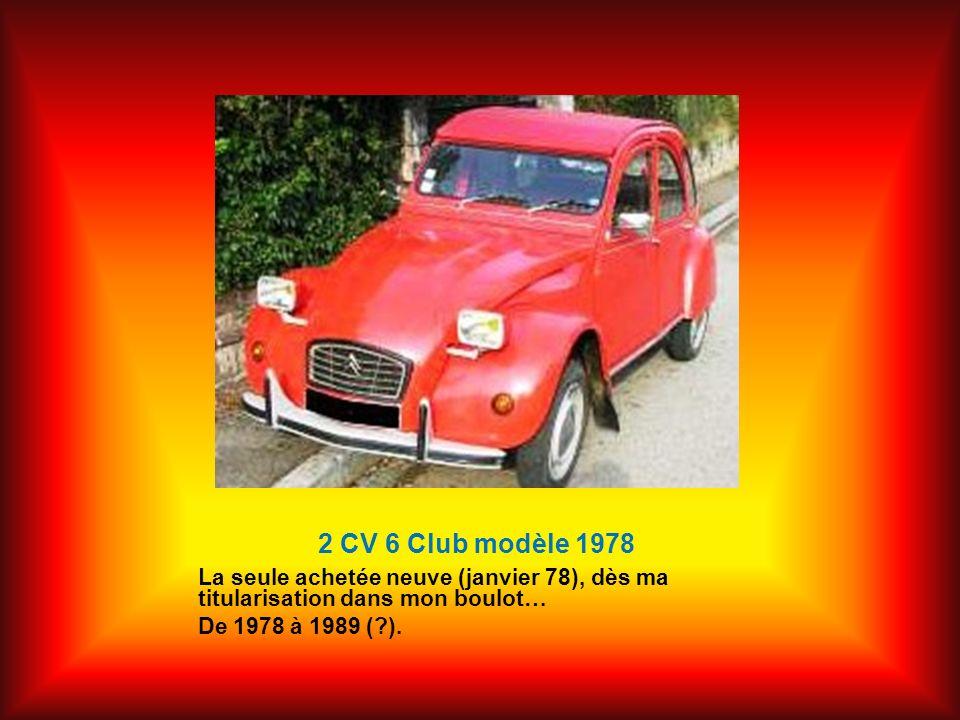 2 CV 6 Club modèle 1978 La seule achetée neuve (janvier 78), dès ma titularisation dans mon boulot…