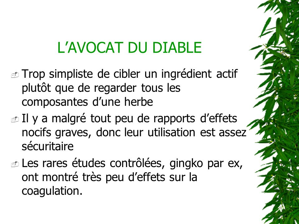 L'AVOCAT DU DIABLE Trop simpliste de cibler un ingrédient actif plutôt que de regarder tous les composantes d'une herbe.