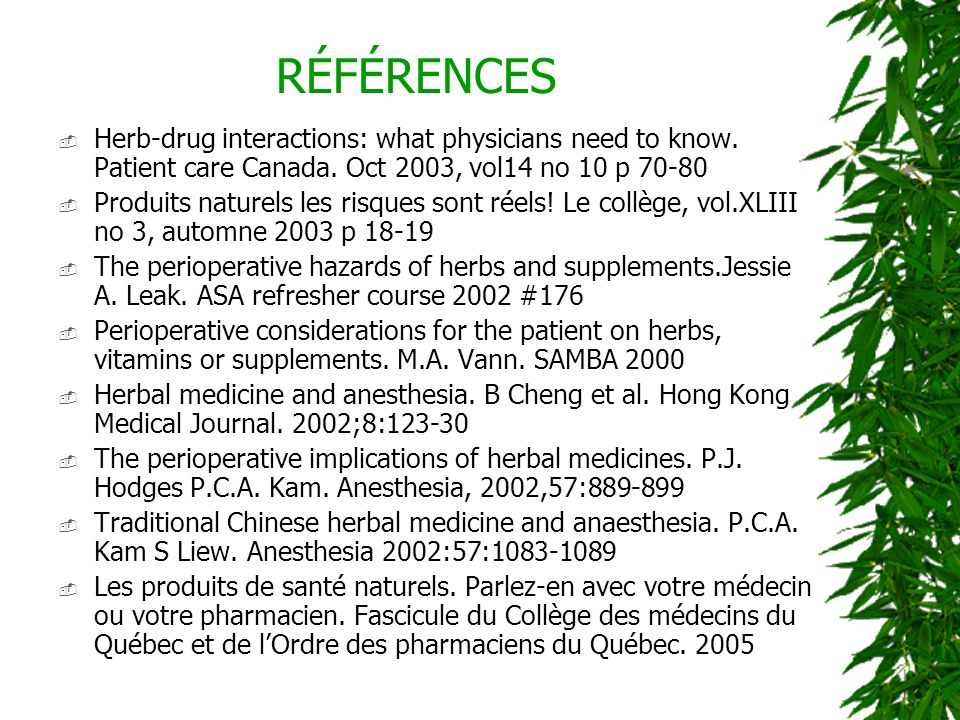 RÉFÉRENCES Herb-drug interactions: what physicians need to know. Patient care Canada. Oct 2003, vol14 no 10 p 70-80.