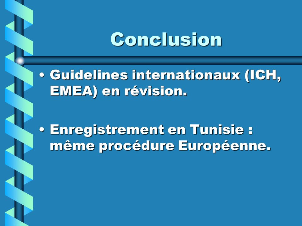 Conclusion Guidelines internationaux (ICH, EMEA) en révision.