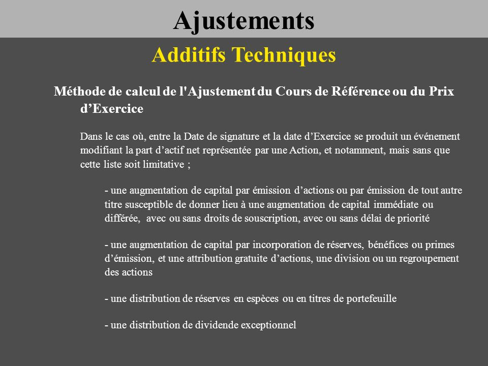 Ajustements Additifs Techniques. Méthode de calcul de l Ajustement du Cours de Référence ou du Prix d'Exercice.