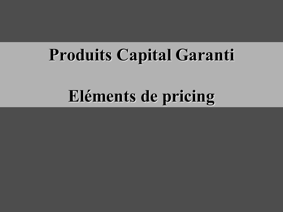 Produits Capital Garanti Eléments de pricing