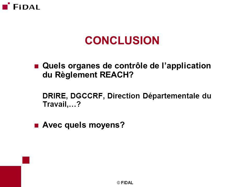 CONCLUSION Quels organes de contrôle de l'application du Règlement REACH DRIRE, DGCCRF, Direction Départementale du Travail,…