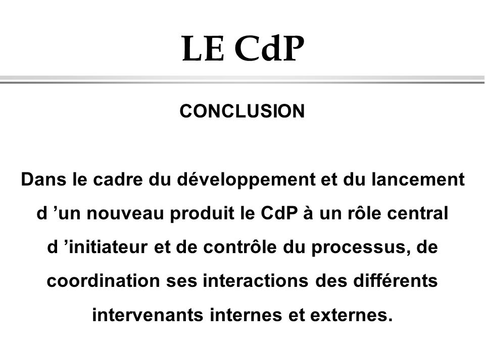 LE CdP CONCLUSION Dans le cadre du développement et du lancement