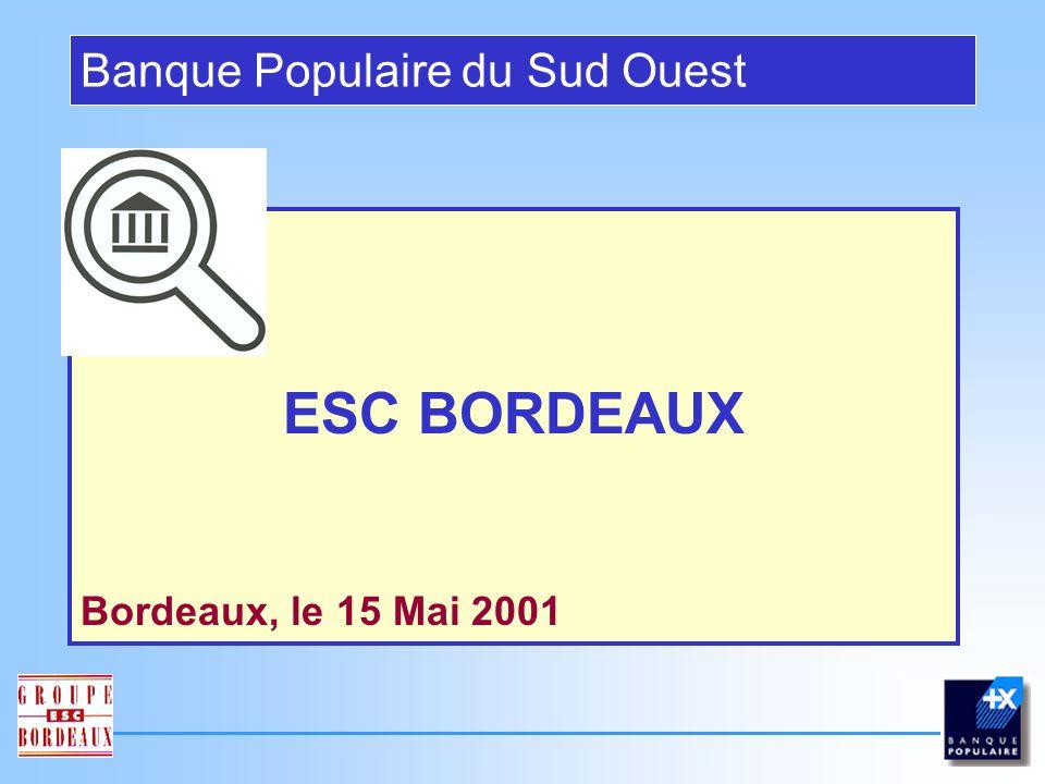ESC BORDEAUX Banque Populaire du Sud Ouest Bordeaux, le 15 Mai 2001