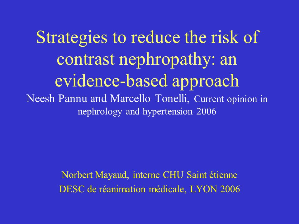 Strategies to reduce the risk of contrast nephropathy: an evidence-based approach Neesh Pannu and Marcello Tonelli, Current opinion in nephrology and hypertension 2006
