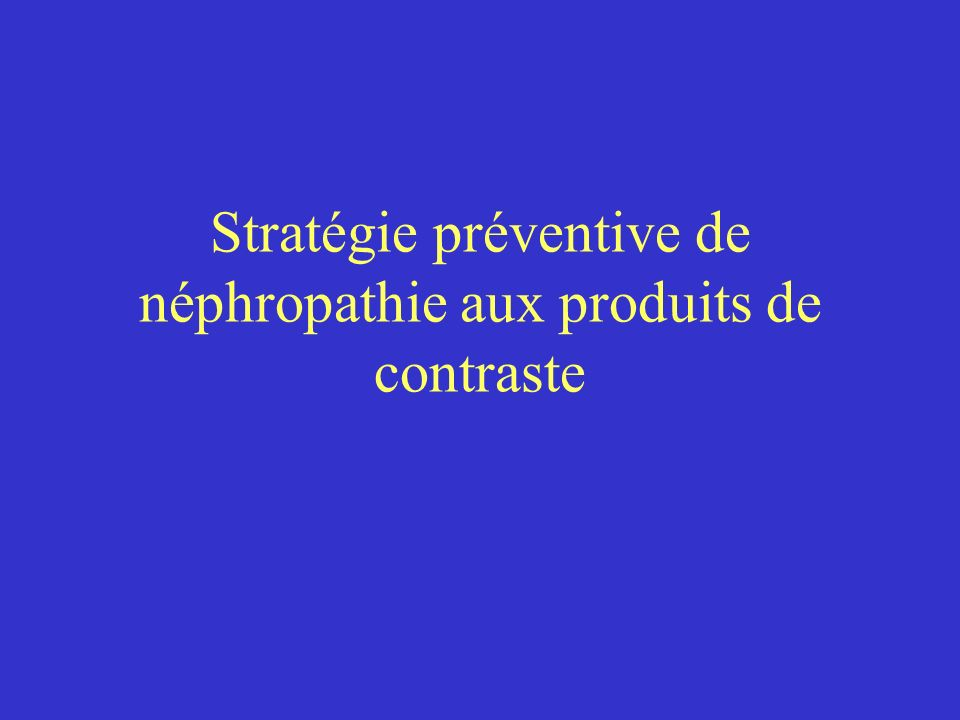 Stratégie préventive de néphropathie aux produits de contraste