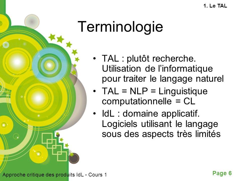 1. Le TAL Terminologie. TAL : plutôt recherche. Utilisation de l'informatique pour traiter le langage naturel.