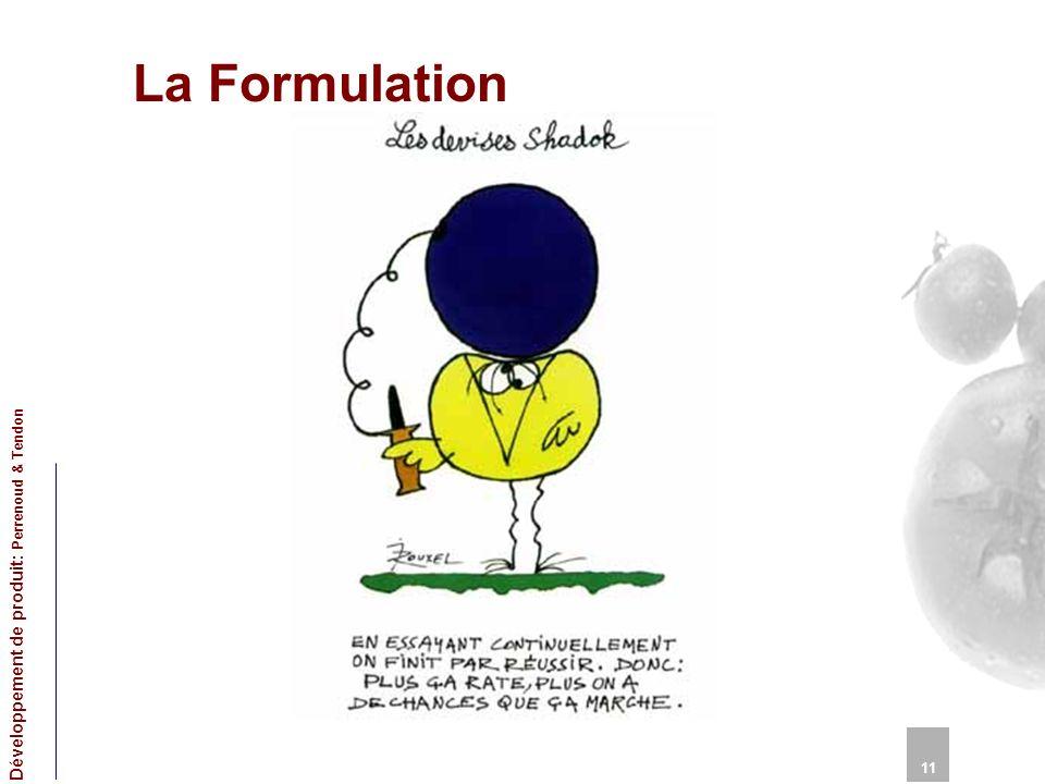 La Formulation 11 Développement de produit: Perrenoud & Tendon 11